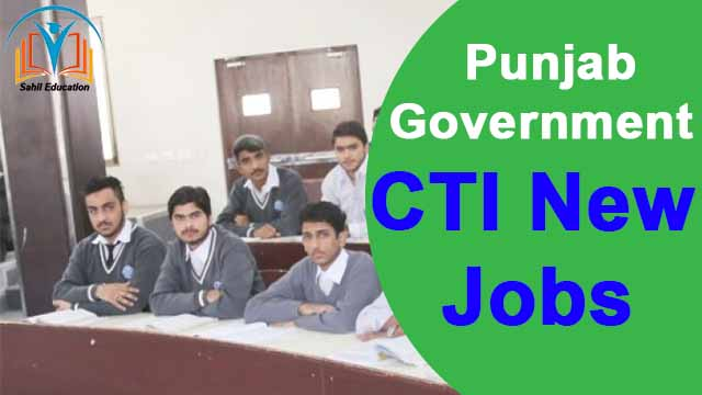 CTI jobs in punjab | new jobs punjab government | CTI selection procedures